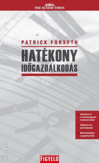 Patrick Forsyth - Hatékony időgazdálkodás