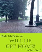 Smashwords – Will He Get Home? —a book by Rob McShane