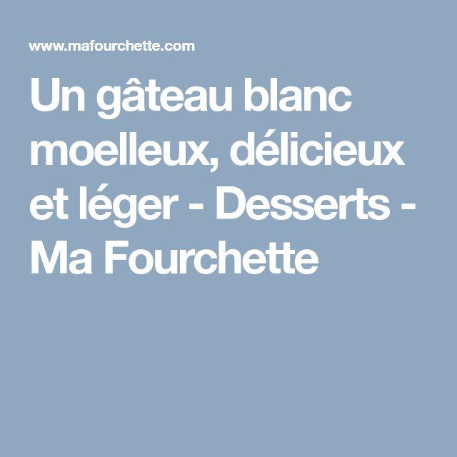 Un gâteau blanc moelleux, délicieux et léger - Desserts - Ma Fourchette