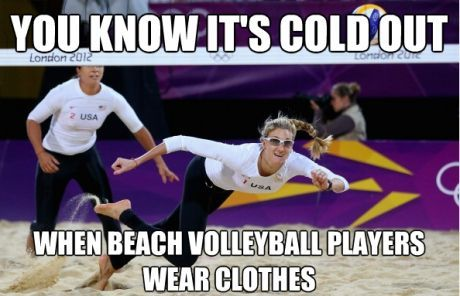 you know it's cold out when beach volleyball players wear clothes