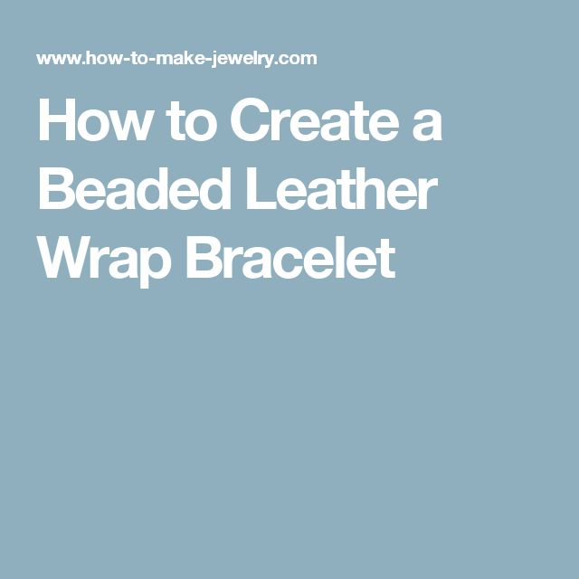 How to Create a Beaded Leather Wrap Bracelet