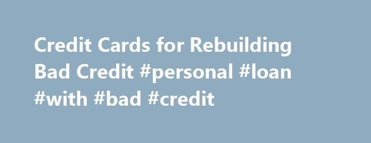 Credit Cards for Rebuilding Bad Credit #personal #loan #with #bad #credit http://loan.remmont.com/credit-cards-for-rebuilding-bad-credit-personal-loan-with-bad-credit/  #bad credit credit cards # Credit Cards for Rebuilding Bad Credit But, there are some credit cards out there that approve people who are rebuilding their credit. Credit Cards for Bad Credit Capital One has two credit cards with a reputation for approving applicants with poor credit scores. The Capital One Classic Platinum…