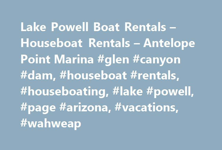 Lake Powell Boat Rentals – Houseboat Rentals – Antelope Point Marina #glen #canyon #dam, #houseboat #rentals, #houseboating, #lake #powell, #page #arizona, #vacations, #wahweap http://papua-new-guinea.nef2.com/lake-powell-boat-rentals-houseboat-rentals-antelope-point-marina-glen-canyon-dam-houseboat-rentals-houseboating-lake-powell-page-arizona-vacations-wahweap/  # Antelope Point Marina on Lake Powell Located just 12 miles from Page, Arizona, Antelope Point Marina is anchored in the Lake s…