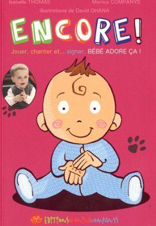 Encore ! : Jouer, chanter et... signer : bébé adore ça - Monica Companys, Isabelle Thomas, David Ohana - Amazon.fr - Livres