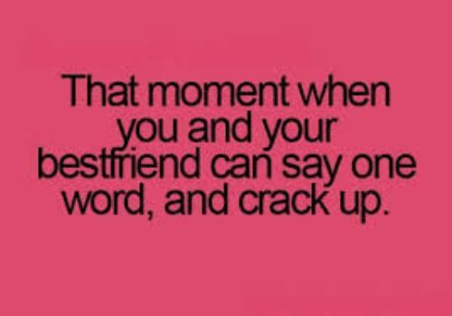 call me crazy buuuut my bff and i dont even say anything and we die of laugher
