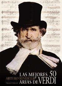 """""""Las mejores 50 arias de Verdi"""" de Arturo Reverter.  Esta selección da una vívida y fiel imagen del arte del compositor, dentro de una dimensión fácilmente razonable a la hora de la consulta. En ella, se une la dimensión popular y de repertorio de La donna è Mobile, con L´onore, ladri!, el famoso monólogo Falstaff. Cada una de las arias es analizada, incluye ejemplos pentagramáticos y describe el momento dramático y la psicología del personaje.   Signatura: 78 VER rev. 9-06-2014."""