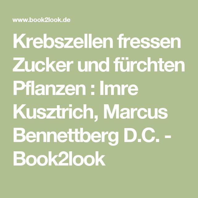 Krebszellen fressen Zucker und fürchten Pflanzen : Imre Kusztrich, Marcus Bennettberg D.C. - Book2look