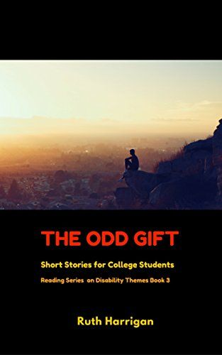The Odd Gift: and other short stories about disability for college students (Reading Materials on Disability Themes for Teachers and Young Adults Book 3) by Ruth Harrigan http://www.amazon.com/dp/B00TKOC7DA/ref=cm_sw_r_pi_dp_wOIRwb1ABM0MV