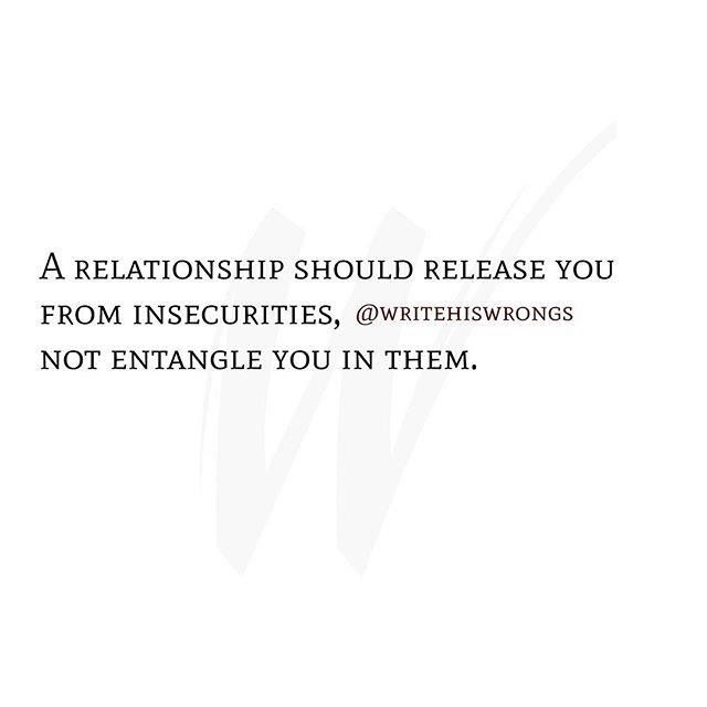 A relationship should release you from insecurities, not entangle you in them.