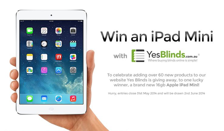 To celebrate adding over 60 new products to our website Yes Blinds is giving away, to one lucky winner, a brand new 16gb Apple iPad Mini! #blinds #iPad #competition