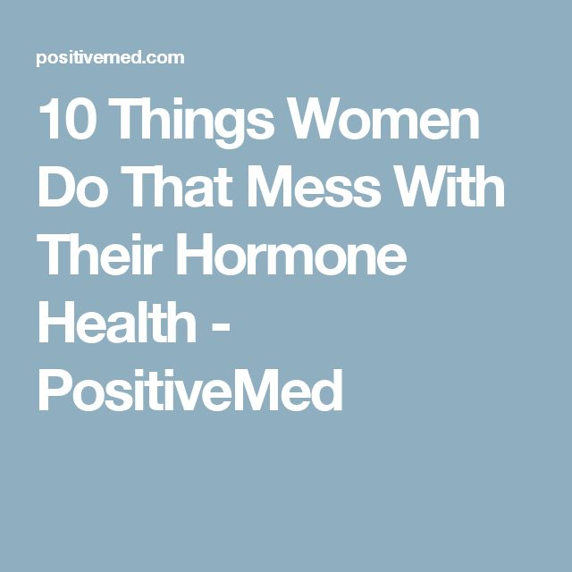 10 Things Women Do That Mess With Their Hormone Health - PositiveMed