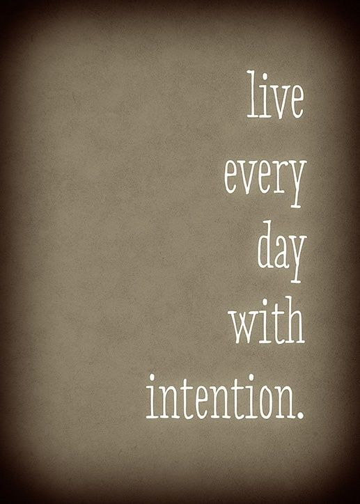 Live every day with intention. #quote #inspiration