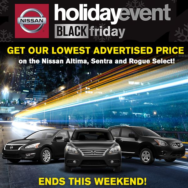 FORGET THE CRAZY MALL SHOPPING! Get our lowest advertised price on the Nissan Altima, Sentra and Rogue Select! #BlackFriday GET DEALS NOW!