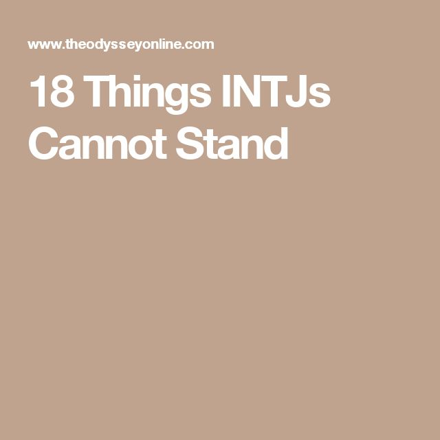 18 Things INTJs Cannot Stand