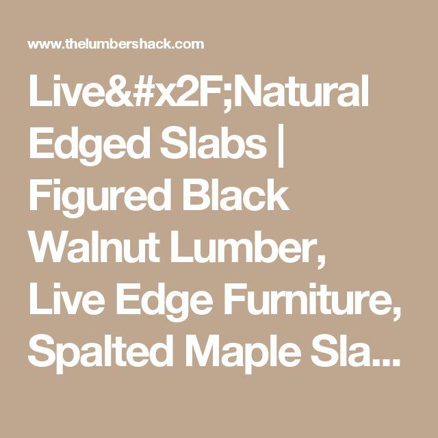 Live/Natural Edged Slabs   Figured Black Walnut Lumber, Live Edge Furniture, Spalted Maple Slabs, Gunstock Blanks, Bookmatched Dining Table Top Sets, Bar Countertops, Natural Edge Burl Wood, The Lumber Shack