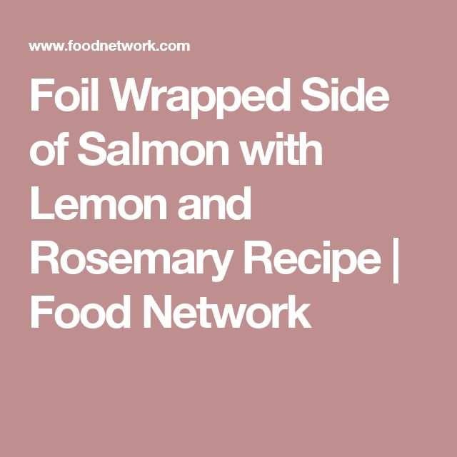 Foil Wrapped Side of Salmon with Lemon and Rosemary Recipe | Food Network