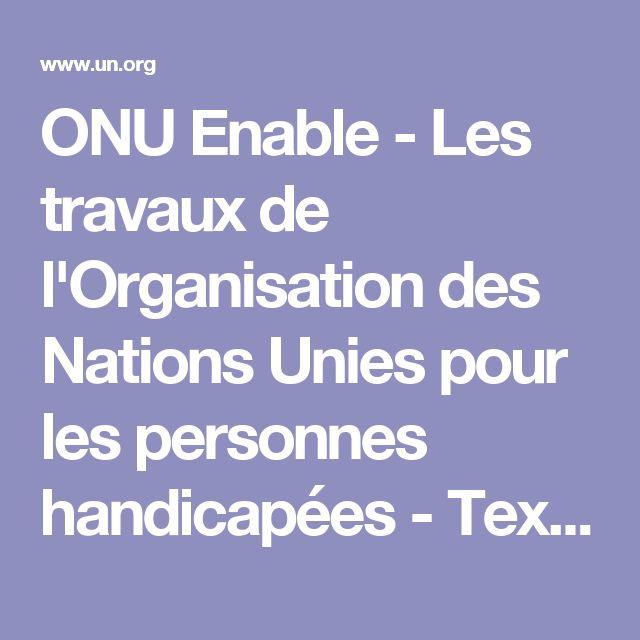 ONU Enable - Les travaux de l'Organisation des Nations Unies pour les personnes handicapées - Texte intégral de la Convention relative aux droits des personnes handicapées