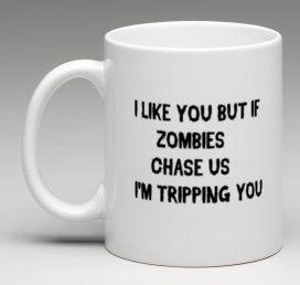 Zombie mug, custom made walking dead style mug, zombie birthday gift, i like you but if zombies chase us i'm tripping you mug by BeesMugShop on Etsy https://www.etsy.com/listing/251617451/zombie-mug-custom-made-walking-dead