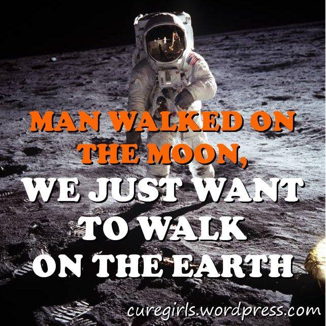 L'uomo ha camminato sulla luna, noi vorremmo solo poterlo fare sulla terra.