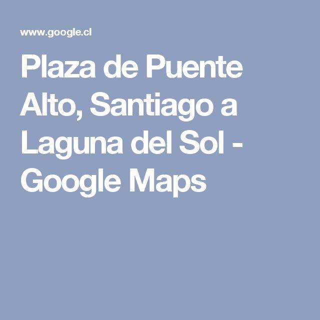 Plaza de Puente Alto, Santiago a Laguna del Sol - Google Maps