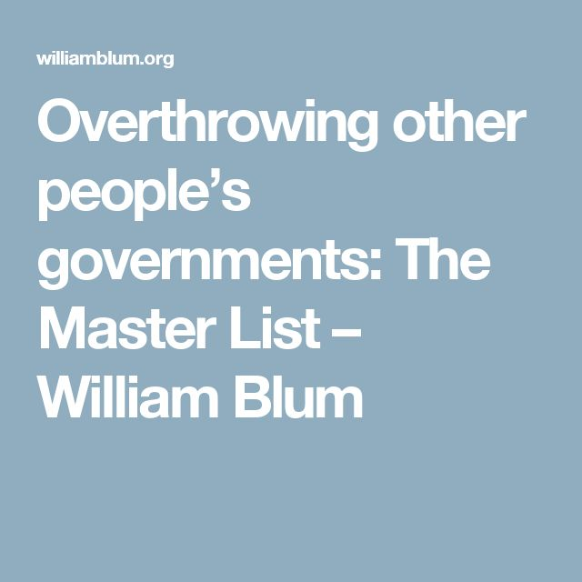 Overthrowing other people's governments: The Master List – William Blum