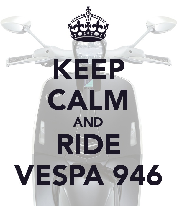 Keep Calm and Ride Vespa - #ride #vespa946: create yours and share with us!