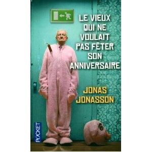 Le vieux qui ne voulait pas fêter son anniversaire de Jonas Jonasson Trop drôle complètement farfelu, hautement attachant.