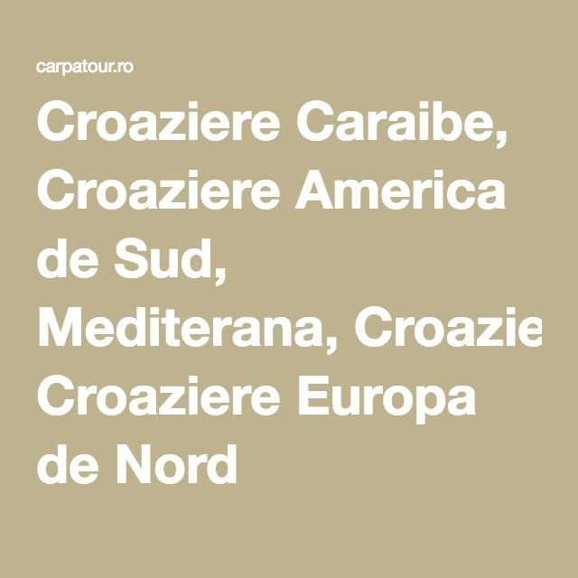 Croaziere Caraibe, Croaziere America de Sud, Mediterana, Croaziere Europa de Nord