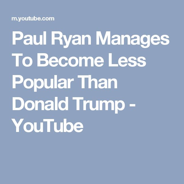 Paul Ryan Manages To Become Less Popular Than Donald Trump - YouTube