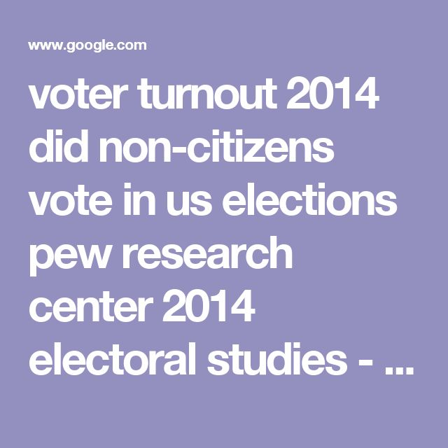 voter turnout 2014 did non-citizens vote in us elections pew research center 2014 electoral studies - Google Search