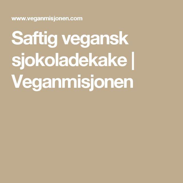 Saftig vegansk sjokoladekake | Veganmisjonen