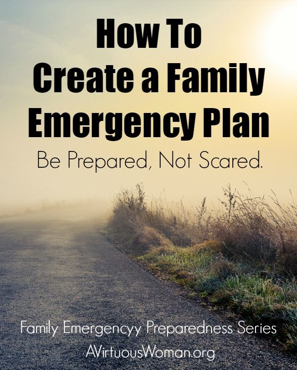How to Create a Family Emergency Plan so that your family is prepared, not scared in the event of a crisis. @ AVirtuousWoman.org #preparedness