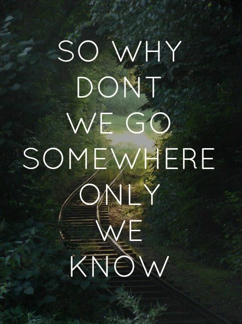 Keane - Somewhere Only We Know. One of my favorite songs ever.