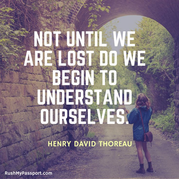 """Not until we are lost do we begin to understand ourselves."" Henry David Thoreau"