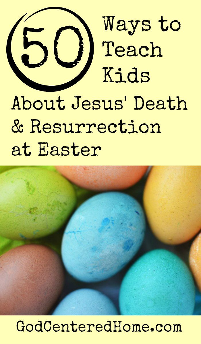 Ways To Teach Kids About Jesus Death Resurrection At Easter