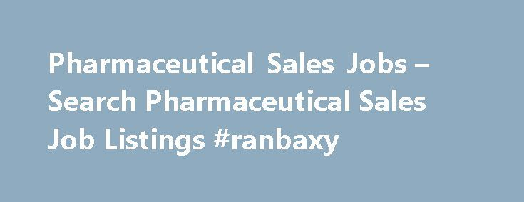Pharmaceutical Sales Jobs – Search Pharmaceutical Sales Job Listings #ranbaxy http://pharma.remmont.com/pharmaceutical-sales-jobs-search-pharmaceutical-sales-job-listings-ranbaxy/  #pharmaceutical sales companies # Pharmaceutical Sales Jobs Pharmaceutical Sales Job Overview Pharmaceutical sales representatives are responsible for providing prescription drug information, giving samples to physicians, and monitoring prescriptions written by doctors throughout their territory. Depending on the…