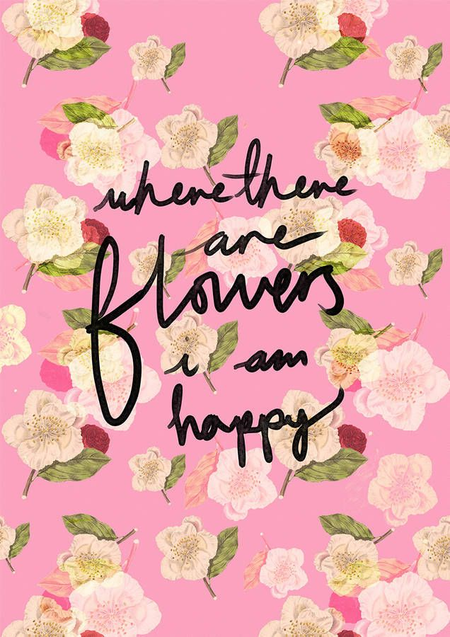Where There Are Flowers I Am Happy