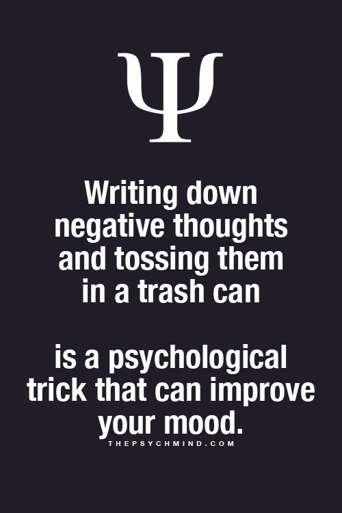 Writing down the negative thoughts and tossing them in a trash can is a psychological trick that can improve your mood.