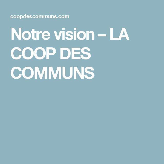 Notre vision – LA COOP DES COMMUNS