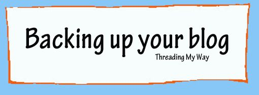 Threading My Way: Backing Up Your Blog...
