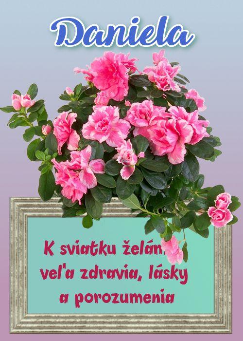 Daniela K sviatku želám veľa zdravia, lásky a porozumenia