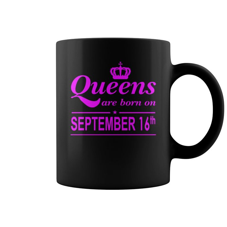 September 16 mugs  Born on September 16 mug September 16 Birthday September 16 born September 16 gift for birthday September 16 mug for birthday. Not available in stores. Dont miss out on.   Best T-Shirts USA are very happy to make you beutiful - Shirts as unique as you are.