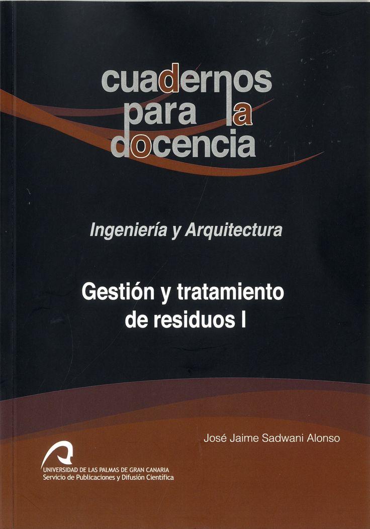 Gestión y tratamiento de residuos. I / José Jaime Sadwhani Alonso.-- Las Palmas de Gran Canaria : Universidad de Las Palmas de Gran Canaria, Servicio de Publicaciones y Difusión Científica, 2015.
