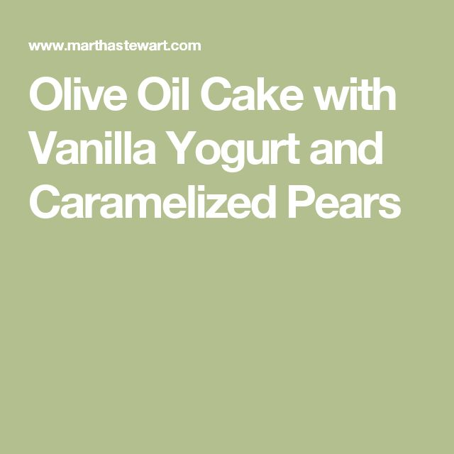Olive Oil Cake with Vanilla Yogurt and Caramelized Pears