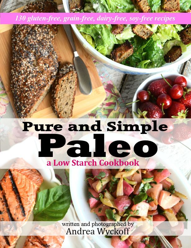 Pure and Simple Paleo: a Low Starch Cookbook