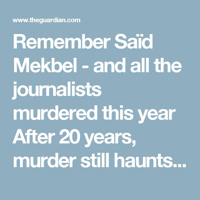 Remember Saïd Mekbel - and all the journalists murdered this year After 20 years, murder still haunts journalism in the Middle East   Saïd Mekbel, the Algerian journalist who wrote his own eulogy in 1993 Photograph: Public domain  View more sharing options  This article is 2 years old Shares 179 Comments 2 Roy Greenslade @GreensladeR Wednesday 3 December 2014 11.36GMT Last modified on Thursday 11 August 2016 11.51BST Today marks the 20th anniversary of the murder of Algerian journalist…