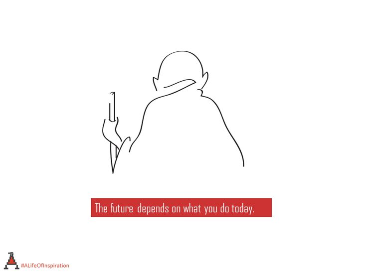 The future depends on what you do today.