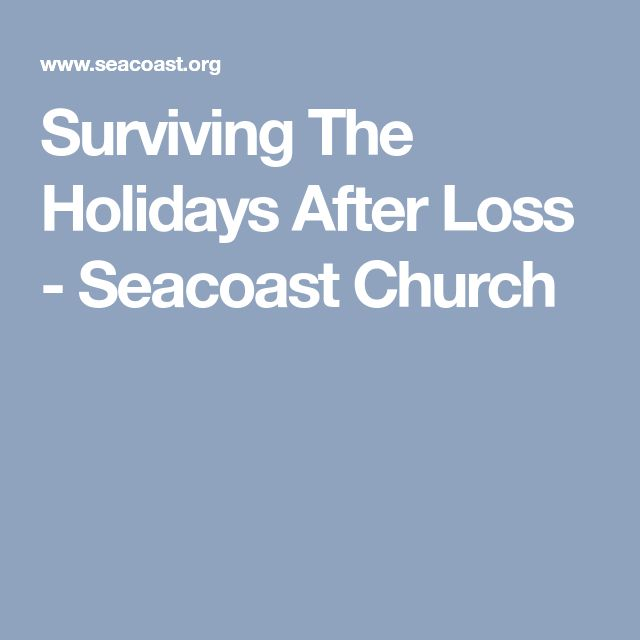 Surviving The Holidays After Loss - Seacoast Church