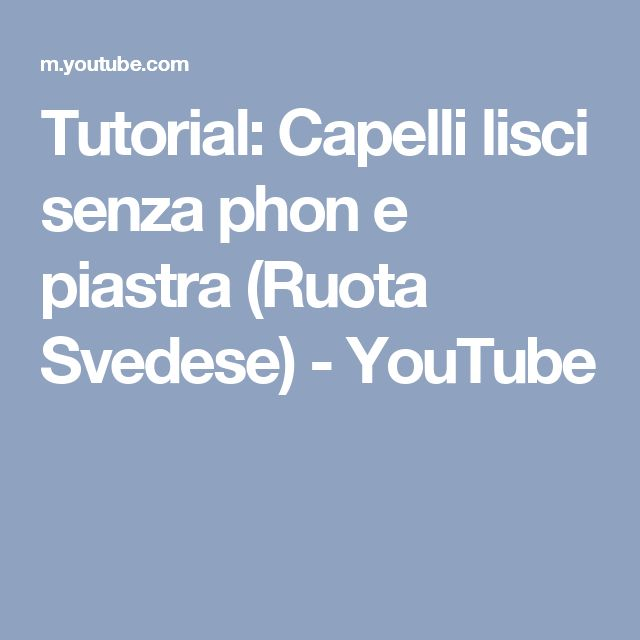 Tutorial: Capelli lisci senza phon e piastra (Ruota Svedese) - YouTube