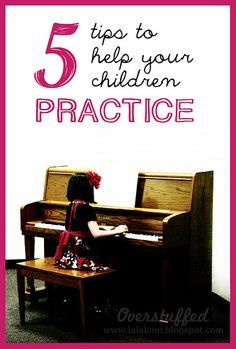 5 tips to help your children practice, even when they don't want to. #overstuffedlife
